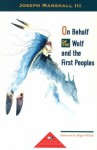On Behalf of the Wolf and the First Peoples - Joseph M. Marshall III