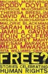 Free? Stories Celebrating Human Rights - David Almond, Jacqueline Wilson, Theresa Breslin, Sarah Mussi