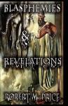 Blasphemies & Revelations - Robert M. Price