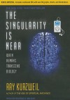The Singularity Is Near: When Humans Transcend Biology - Ray Kurzweil, George K. Wilson
