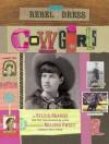 Rebel in a Dress: Cowgirls: Cowgirls - Sylvia Branzei, Melissa Sweet