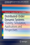 Distributed-Order Dynamic Systems: Stability, Simulation, Applications and Perspectives (SpringerBriefs in Electrical and Computer Engineering / SpringerBriefs in Control, Automation and Robotics) - Zhuang Jiao, YangQuan Chen, Igor Podlubny