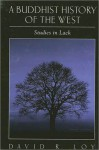 A Buddhist History of the West: Studies in Lack - David R. Loy