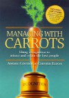 Managing with Carrots: Using Recognition to Attract and Retain the Best People - Adrian Robert Gostick, Adrian Gostick