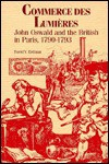 Commerce Des Lumieres: John Oswald and the British in Paris, 1790-1793 - David V. Erdman