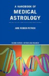 A Handbook of Medical Astrology - Jane Ridder-Patrick