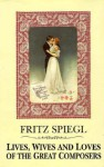 Lives, Wives & Loves Of Great Composers - Fritz Spiegl