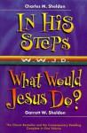 In His Steps/What Would Jesus Do?: Two Bestelling Novels Complete in One Volumn - Charles M. Sheldon, Deborah Morris, Garrett W. Sheldon