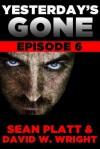 Yesterday's Gone: Episode 6 - Sean Platt, David W. Wright