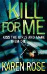 Kill For Me (book #9) - Karen Rose