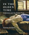In the Olden Time: Victorians and the British Past - Andrew Sanders