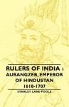 Rulers of India: Aurangzeb, Emperor of Hindustan, 1618-1707 - Stanley Lane-Poole
