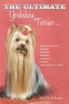 The Ultimate Yorkshire Terrier Book: Guide to Caring, Raising, Training, Breeding, Whelping, Feeding and Loving a Yorkie - Patricia O'Grady