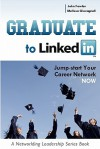 Graduate to Linkedin: Jumpstart Your Career Network Now - Melissa Giovagnoli, John Fowler