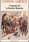 L'agonie de la Russie blanche - Gaston Leroux