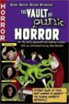 The Vault of Punk Horror - David Agranoff, Gabriel Llanas, Dee Snider, Lisa Morton, M.P. Johnson, Paul Stuart, Ryan C. Thomas, Eric Turowski, Cari Beltane, Cody Goodfellow, Duncan Barlow, Sean Logan, Gina Ranalli, Jeremy Robert Johnson, Stephen Wilson, John Shirley