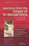 Selections from the Gospel of Sri Ramakrishna: Annotated & Explained - Swami Nikhilananda, Andrew Harvey, Kendra Crossen Burroughs