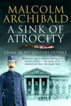 Sink of Atrocity: Crime of 19th Century Dundee - Malcolm Archibald