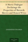 A Merry Dialogue Declaringe the Properties of Shrowde Shrews and Honest Wives - Desiderius Erasmus