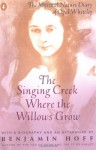 The Singing Creek Where the Willows Grow: The Mystical Nature Diary of Opal Whiteley - Opal Whiteley, Benjamin Hoff