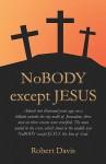 Nobody Except Jesus - Robert Davis