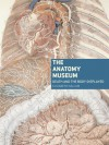 The Anatomy Museum: Death and the Body Displayed - Elizabeth Hallam