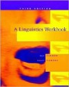 A Linguistics Workbook, 3rd Edition - Ann K. Farmer, Richard A. Demers