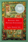 Rooms Are Never Finished: Poems - Agha Shahid Ali