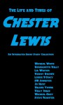 The Life and Times of Chester Lewis - Steve Rossiter, Kerry Brown, Louise D'Arcy, Michael Grey, Jo Hart, Kelly Inglis, S.M. Johnston, Bernadette Kelly, Lia Weston, Michael White, Helene Young