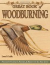 Great Book of Woodburning: Pyrography Techniques, Patterns & Projects for All Skill Levels - Lora S. Irish