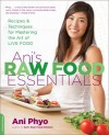 Ani's Raw Food Essentials: Recipes and Techniques for Mastering the Art of Live Food - Ani Phyo