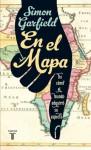 En el mapa. De cómo el mundo adquirió su aspecto (Spanish Edition) - Simon Garfield