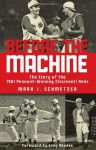 Before the Machine: The Story of the 1961 Pennant-Winning Reds - Mark J. Schmetzer, Greg Rhodes