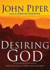 Desiring God: Meditations of a Christian Hedonist - John Piper, Grover Gardner