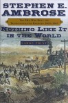 Nothing Like it in the World: The Men Who Built the Transcontinental Railroad 1863-69 - Stephen E. Ambrose