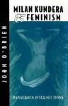 Milan Kundera and Feminism: Dangerous Intersections - John O'Brien