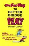 The Fun Way to Better Bridge - Harry Lampert