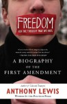 Freedom for the Thought That We Hate: A Biography of the First Amendment - Anthony Lewis