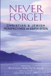 Never Forget: Christian and Jewish Perspectives on Edith Stein - John Sullivan, Gerhard Stein, Anna Maria Strehle OCD, Waltraud Herbstrith Ocd