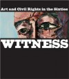 Witness: Art and Civil Rights in the Sixties - Teresa A. Carbone, Kellie Jones, Connie Choi, Dalila Scruggs, Cynthia Young