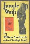 Jungle Ways - William Seabrook