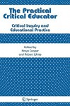 The Practical Critical Educator: Critical Inquiry and Educational Practice - K. Cooper, Robert White