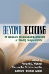 Beyond Decoding: The Behavioral and Biological Foundations of Reading Comprehension - Richard Wagner, Christopher Schatschneider, Caroline Phythian-Sence