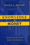 Knowledge and Money: Research Universities and the Paradox of the Marketplace - Roger L. Geiger