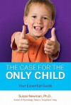 The Case for the Only Child: Your Essential Guide - Susan Newman