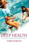 Deep Health: Take Charge of Your Health and Discover Vitality - Terry Robson