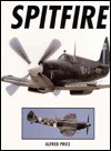 Spitfire A Complete Fighting History - Alfred Price