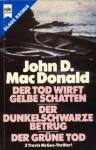 Der Tod Wirft Gelbe Schatten / Der Dunkelschwarze Betrug / Der Grüne Tod - John D. MacDonald, Brigitte Straub, Leni Sobez, Sepp Leeb