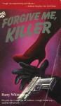 Forgive Me, Killer - Harry Whittington