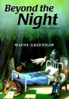 Beyond the Night: A Remembrance - Wayne Greenhaw